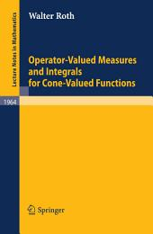 Operator-Valued Measures and Integrals for Cone-Valued Functions