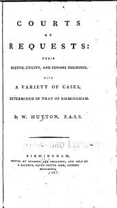 Courts of Requests: Their Nature, Utility, and Powers Described, with a Variety of Cases Determined in that of Birmingham