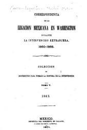 Correspondencia de la Legacion Mexicana en Washington durante la intervencion extranjera. 1860-1868: coleccion de documentos para formar la historia de la Intervencion, Volumen 5