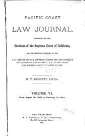 Pacific Coast Law Journal: Containing All the Decisions of the Supreme Court of California, and the Important Decisions of the U.S. Circuit and U.S. District Courts for the District of California, and of the U.S. Supreme Court and Higher Courts of Other States, Volume 6