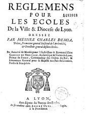 Règlemens pour les écoles de la ville et diocèse de Lyon dressez par... Charles Demia,...