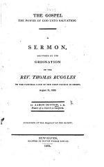 The Gospel the Power of God Unto Salvation. A Sermon [on Rom. I. 16] Delivered at the Ordination of ... T. Ruggles, Etc