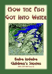 HOW THE FISH GOT INTO WATER - An Australian Aborigine Story for Children: Baba Indaba Children's Stories Issue 52