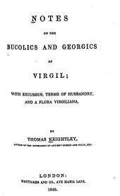 Notes on the Bucolics and Georgics of Virgili with excursus, terms of husbandry, and a flora virgiliana