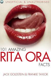 101 Amazing Rita Ora Facts Book