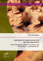 Australien im Englischunterricht der Sekundarstufe II  Doris Pilkingtons  Rabbit Proof Fence  und Phillip Noyce   Long Walk Home  PDF