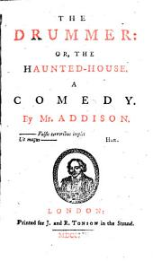 The Drummer: Or, the Haunted-house: A Comedy. By Mr. Addison
