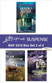 Harlequin Love Inspired Suspense May 2016 - Box Set 2 of 2: Emergency Response\Plain Protector\Unknown Enemy