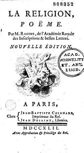 La Religion, poëme. Par M. Racine, de l'Académie Royale des Inscriptions & Belles-Lettres. Nouvelle édition