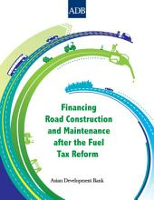 Financing Road Construction and Maintenance after the Fuel Tax Reform