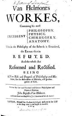 Van Helmont s Workes  containing his     Philosophy  Physick  Chirurgery  Anatomy  wherein the philosophy of the schools is examined  the errours therein refuted  and the whole art reformed      done into English by J  C   i e  J  Chandler   sometime of M  H  Oxon   With the autograph of R  Southey   PDF