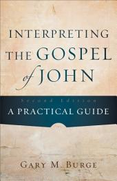 Interpreting the Gospel of John: A Practical Guide, Edition 2