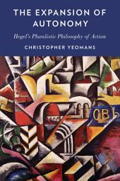 The Expansion of Autonomy: Hegel's Pluralistic Philosophy of Action