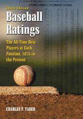 Baseball Ratings: The All-Time Best Players at Each Position, 1876 to the Present, 3d ed.