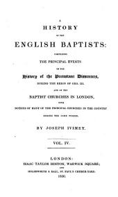 A History of the English Baptists: Comprising the principal events of the history of the Protestant dissenterts, during the reign of Geo. III. and of the Baptist Churches in London, with notices of many of the principal churches in the country during the same period, Volume 4