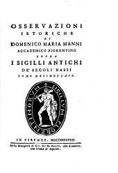 Osservazioni istoriche di Domenico Maria Manni... sopra in sigilli antichi de'secoli bassi: tomo decimottavo