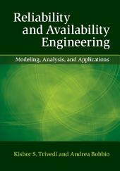 Reliability and Availability Engineering: Modeling, Analysis, and Applications