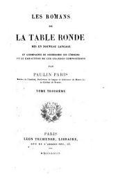 Les romans de la Table Ronde, mis en nouveau langage et accompagnés de recherches sur l'origine et le caractère de ces grandes compositions: Volume3