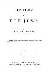 The History of the Jews, from the Earliest Period Down to Modern Times