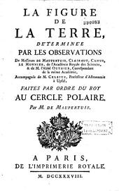 La Figure de la terre déterminée par des observations de messieurs de Maupertuis, Clairaut, Camus, Le Monnier,...et de M. l'abbé Outhier,...faites par ordre du roy au cercle polaire par M. de Maupertuis