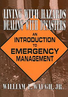 Living with Hazards  Dealing with Disasters  An Introduction to Emergency Management Book