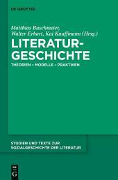 Literaturgeschichte: Theorien - Modelle - Praktiken