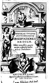 Nicolai Tvlpii Amstelredamensis Observationes Medicae