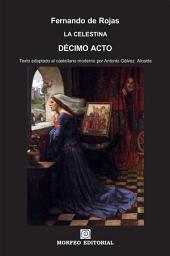 La Celestina. Décimo acto (texto adaptado al castellano moderno por Antonio Gálvez Alcaide)