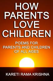 How Parents Love Children: Poems for parents and children of all ages