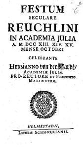 Festum Seculare Reuchlini In Academia Iulia A. M DCC XIII. XIV. XV. Mense Octobri