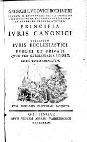 """""""Georgii Ludovici Boehmeri"""" principia ivris canonici: speciatim iuris ecclesiastici publici et privati quod per Germaniam obtinet"""