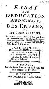 Essai sur l'éducation médicinale des enfans et sur leurs maladies