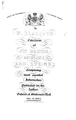 W  Blacker s Art of Angling  and Complete System of Fly Making  and dying of colours  With plates PDF