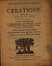 Disputatio philosophica de creatione: Qvam ... sub præsidio ... Wolferdi Senguerdii ...