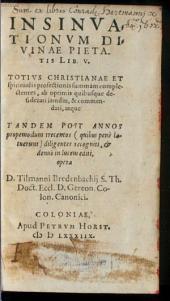 Insinuationum divinae pietatis lib. V.: totius christianae et spiritualis profectionis summam complectentes ...