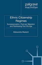 Ethnic Citizenship Regimes: Europeanization, Post-war Migration and Redressing Past Wrongs