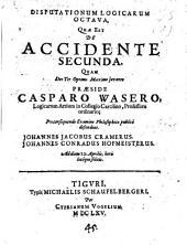 Disputationes logicae: De accidente secunda, Volume 8