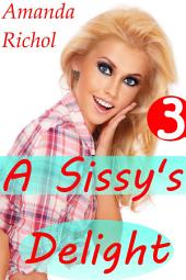 A Sissy's Delight 3 (Gay Crossdressing, Humiliation, Cuckold, Forced Femdom)
