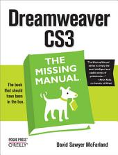 Dreamweaver CS3: The Missing Manual: The Missing Manual