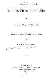 Echoes from Mist-land: Or, The Nibelungen Lay, Revealed to Lovers of Romance and Chivalry