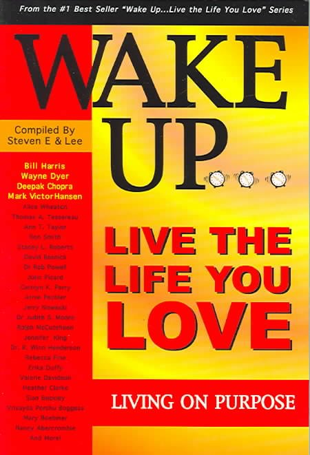 Wake Up ... Live The Life You Love, Living On Purpose