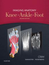 Imaging Anatomy: Knee, Ankle, Foot E-Book: Edition 2