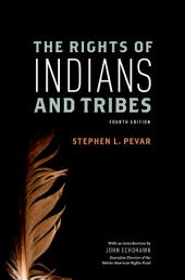 The Rights of Indians and Tribes: Edition 4