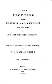 Eleven lectures on the French and Belgian revolutions, and English boroughmongering