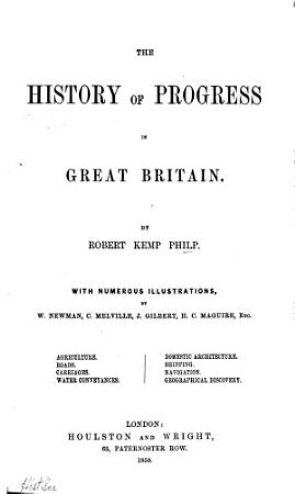 The History of Progress in Great Britain  Agriculture  roads  carriages  water conveyances  domestic architecture  shipping  navigation  geographical discovery PDF