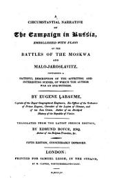 A Circumstantial Narrative of the Campaign in Russia, Embellished with Plans of the Battle of Moscow and Malo-Jaroslavitz: Interspersed with Faithful Descriptions of Those Affecting and Interesting Scenes, of which the Author was an Eye-witness. Translated from the French