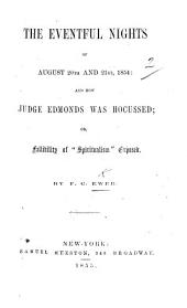 "The Eventful Nights of August 20th and 21st, 1854, and how Judge Edmonds was Hocussed, Or Fallibility of ""Spiritualism"" Exposed"