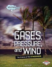 Gases, Pressure, and Wind: The Science of the Atmosphere