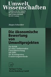 Die ökonomische Bewertung von Umweltprojekten: Zur Kritik an einer umfassenden Umweltbewertung mit Hilfe der Kontingenten Evaluierungsmethode