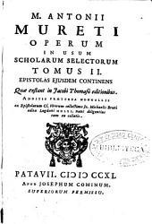M. Antonii Mureti Operum in usum scholarum selectorum: Epistolas eiusdem continens quae exstant in Jacobi Thomasii editionibus ..., Volume 2